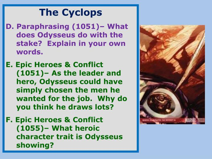 odyssey and the cyclops essay example For example, in book 9 odysseus tells of his encounter with the cyclops, a one-eyed monster who transgresses all greek social norms by murdering nearly all of odysseus's men to get out of this situation, odysseus craftily lies to the cyclops about his identity, saying his name is nobody, and only revealing his true identity once he's.