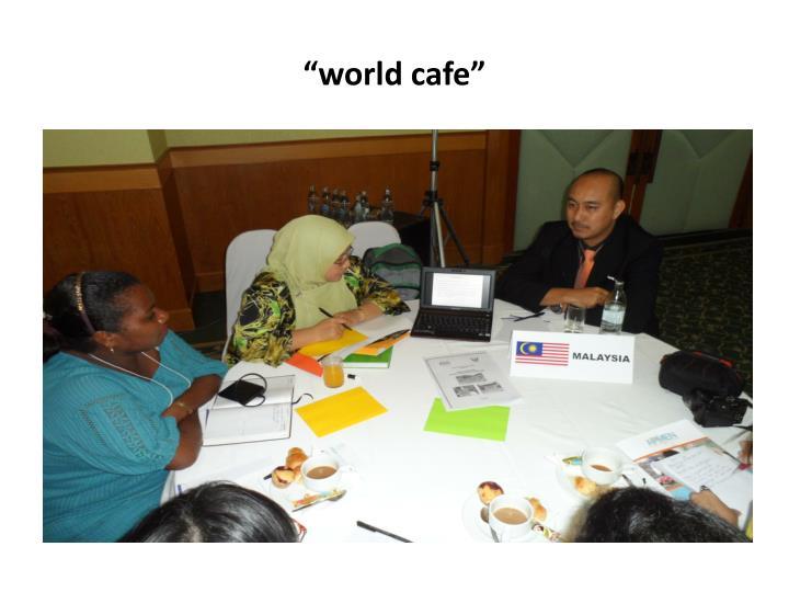 """""""world cafe"""""""