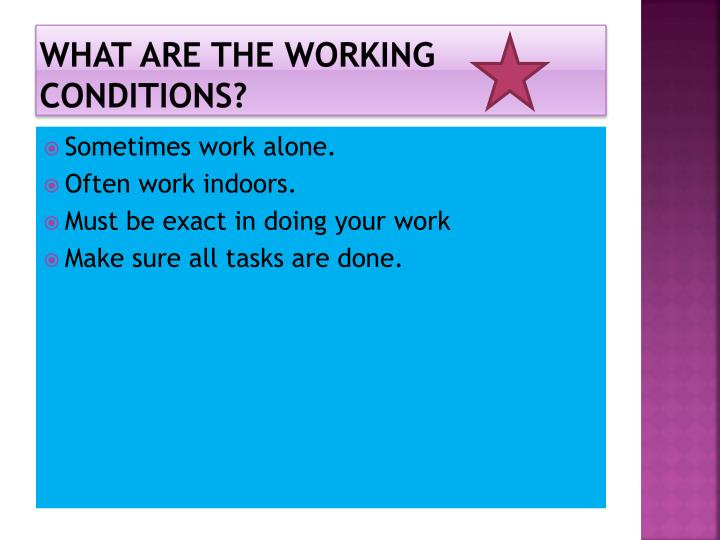 What are the working conditions