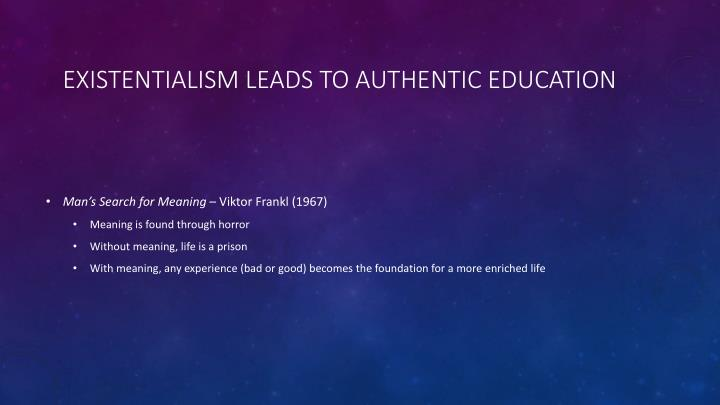 Existentialism leads to authentic education