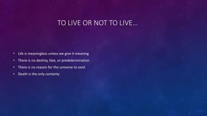 To live or not to live…