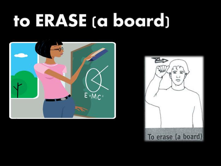 to ERASE (a board)