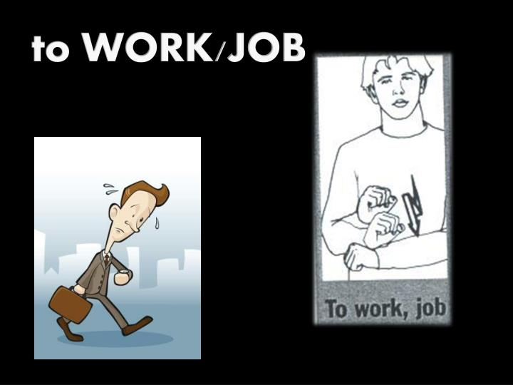 to WORK/JOB