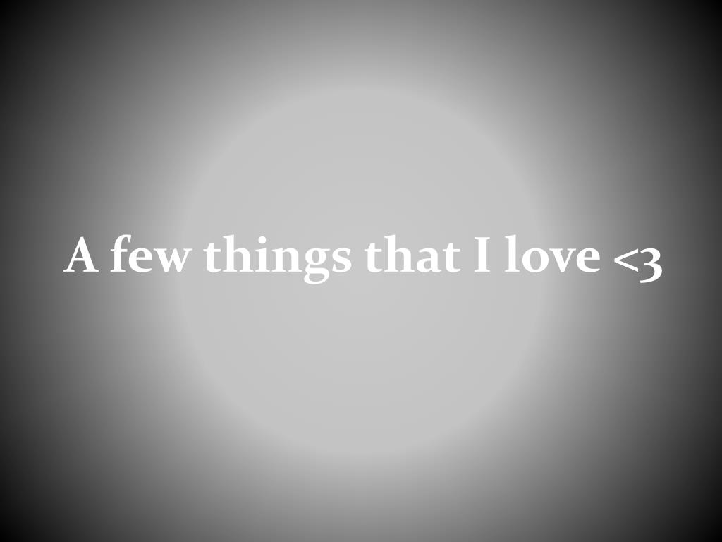 PPT   A few things that I love <32 PowerPoint Presentation, free ...