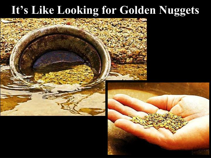 It's Like Looking for Golden Nuggets