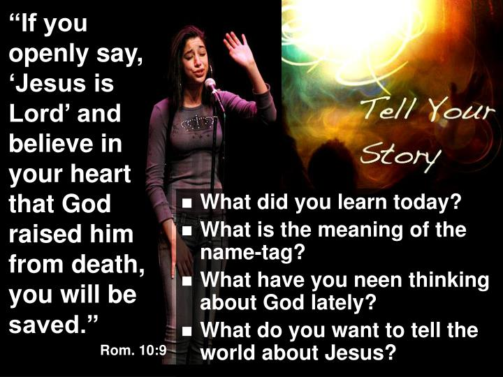 """""""If you openly say, 'Jesus is Lord' and believe in your heart that God raised him from death, you will be saved."""""""