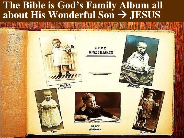The Bible is God's Family Album all about His Wonderful Son