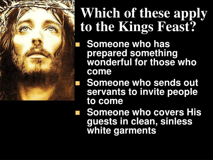 Which of these apply to the Kings Feast?