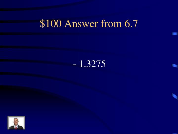 $100 Answer from 6.7