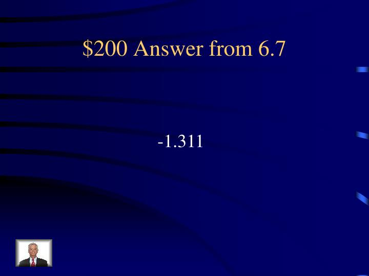 $200 Answer from 6.7