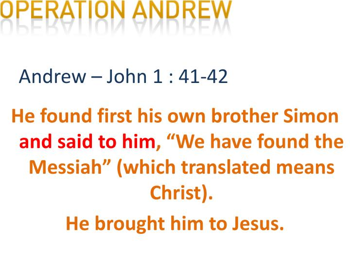 Andrew – John 1 : 41-42
