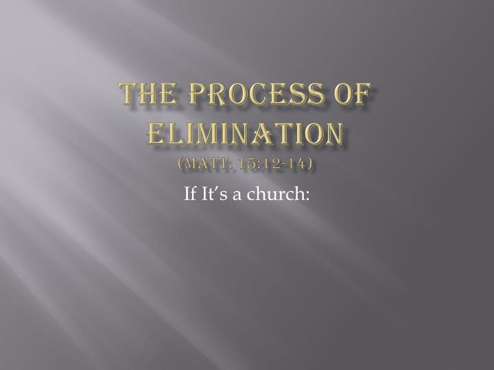 the process of elimination matt 15 12 14 n.