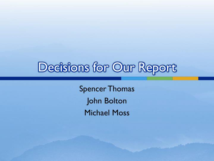 Decisions for our report