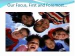 our focus first and foremost