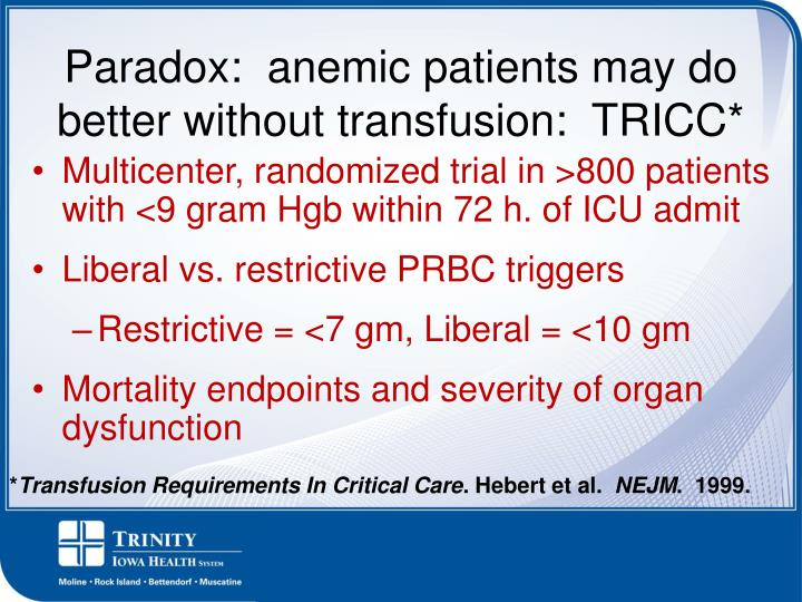 Paradox:  anemic patients may do better without transfusion:  TRICC*