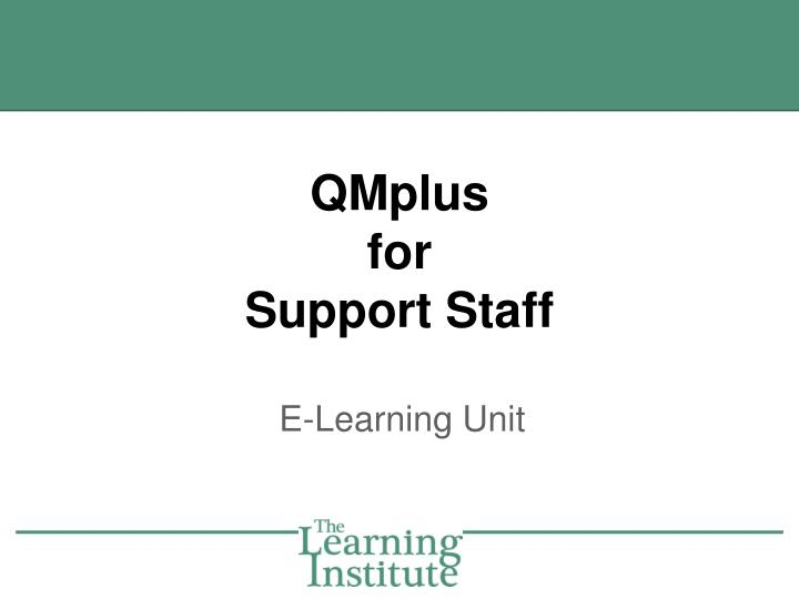 Qmplus for support staff