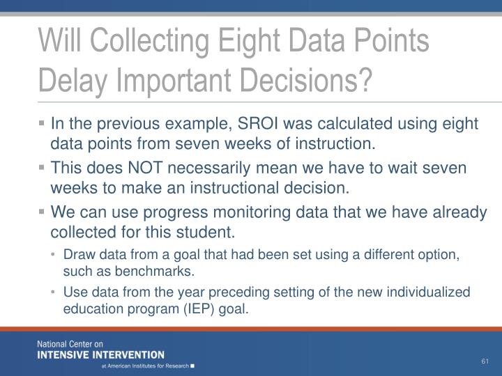 Will Collecting Eight Data Points Delay Important Decisions?