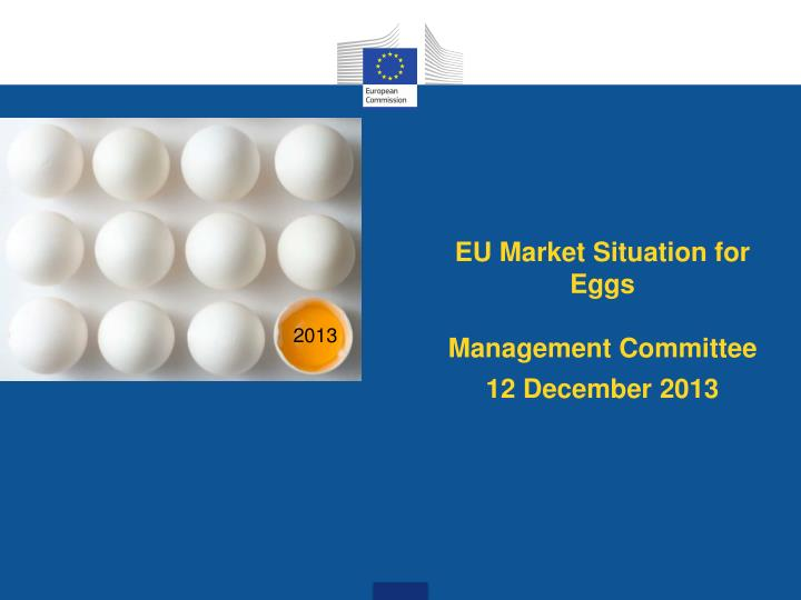 eu m arket s ituation for e ggs management committee 12 december 2013 n.