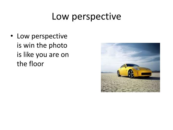 Low perspective