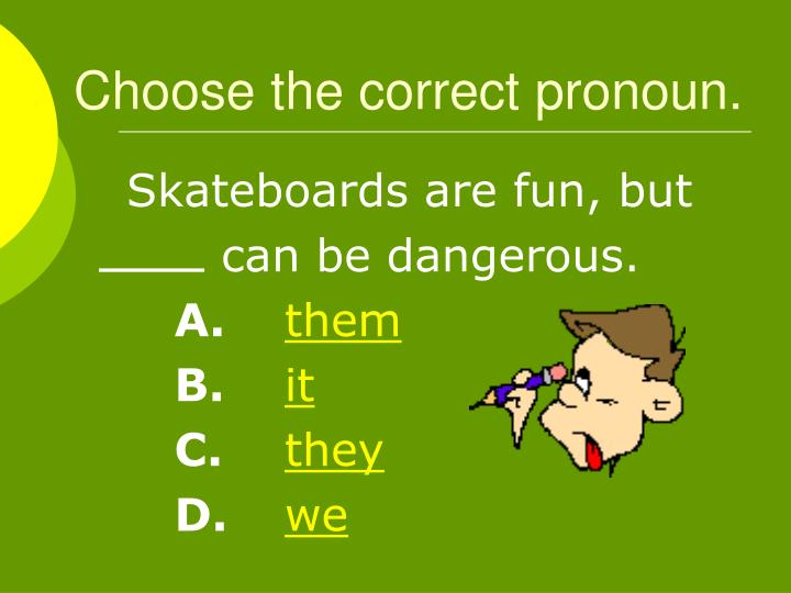 Choose the correct pronoun.