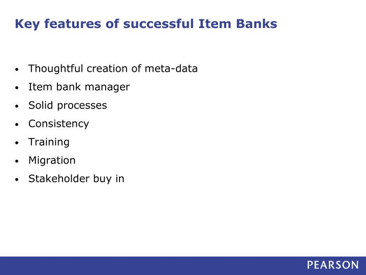 Key features of successful Item Banks