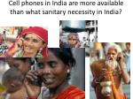 cell phones in india are more available than what sanitary necessity in india
