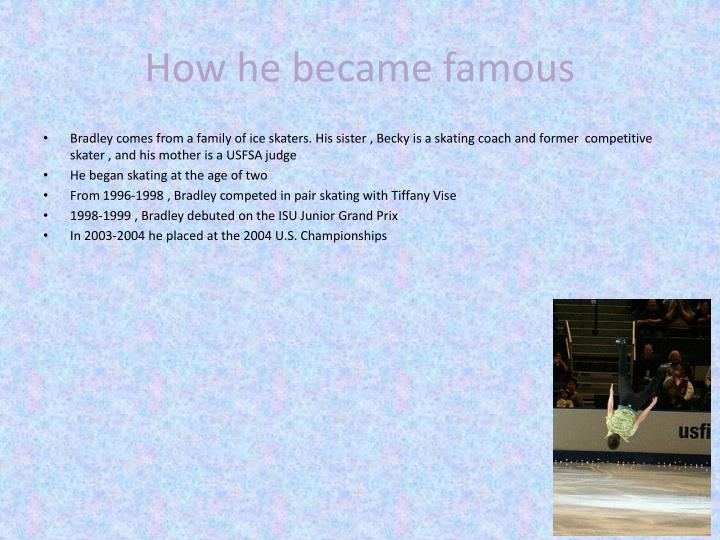How he became famous
