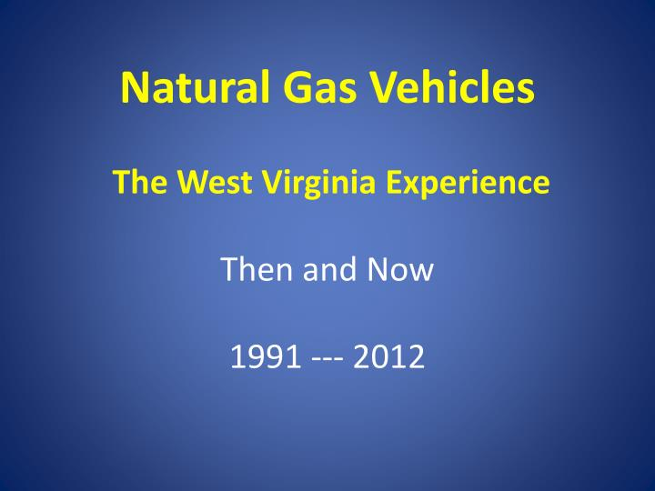 Natural gas vehicles the west virginia experience then and now 1991 2012