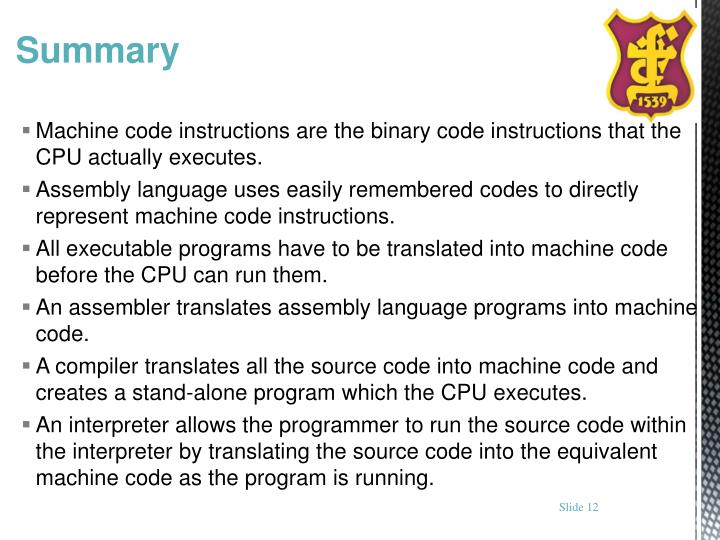 Machine code instructions are the binary code instructions that the CPU actually executes.