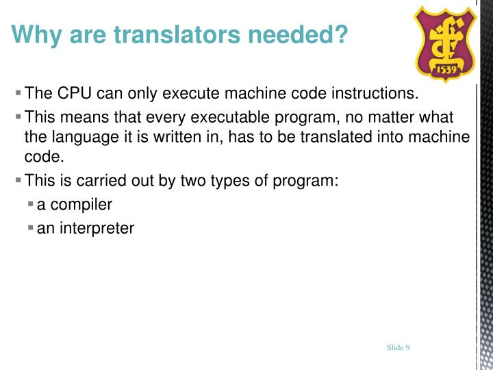 The CPU can only execute machine code instructions.