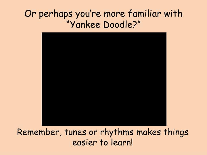 """Or perhaps you're more familiar with """"Yankee Doodle?"""""""