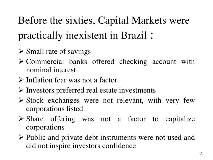 Before the sixties capital markets were practically inexistent in brazil