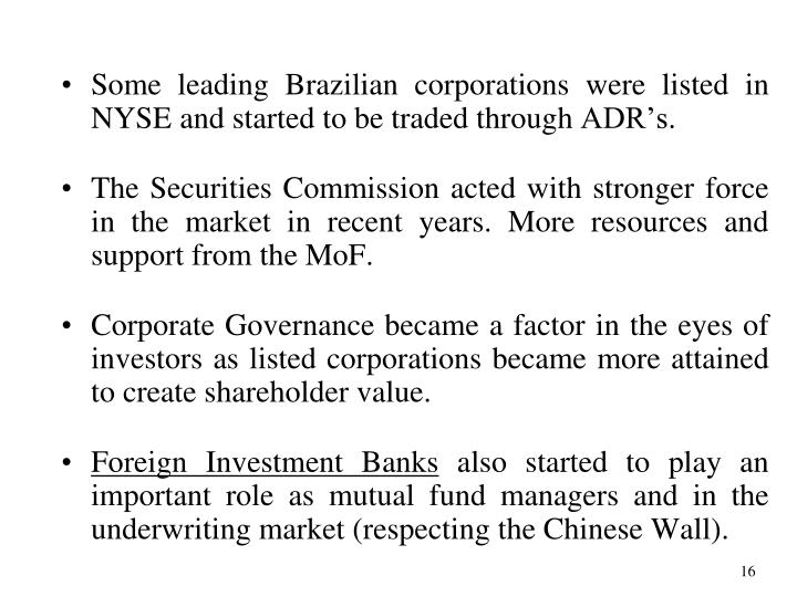 Some leading Brazilian corporations were listed in NYSE and started to be traded through ADR's.