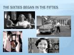 the sixties began in the fifties