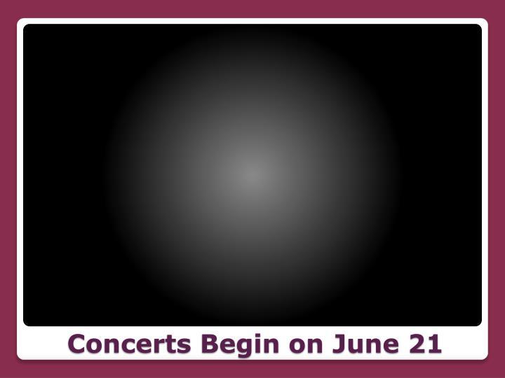 Concerts Begin on June 21