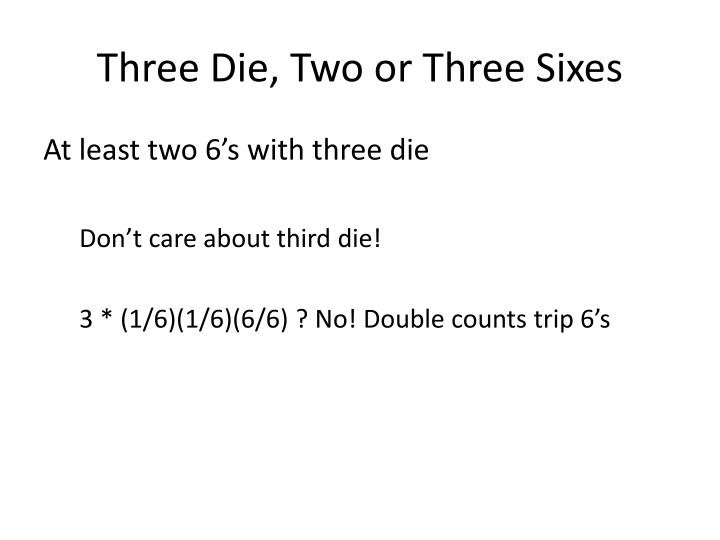 Three Die, Two or Three Sixes