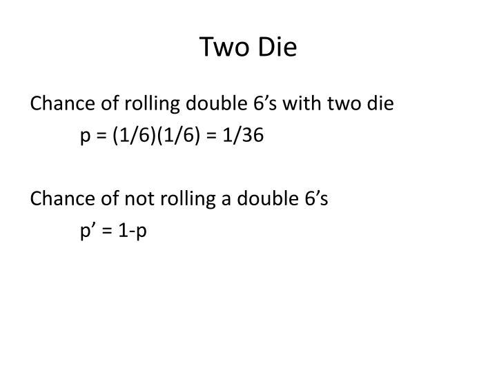 Two die
