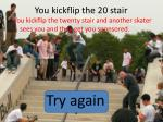 you kickflip the 20 stair