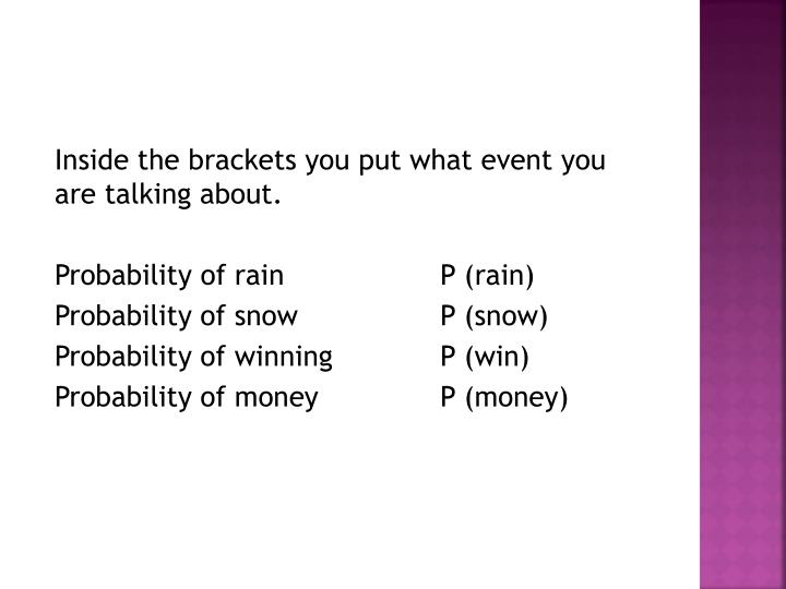 Inside the brackets you put what event you are talking about.