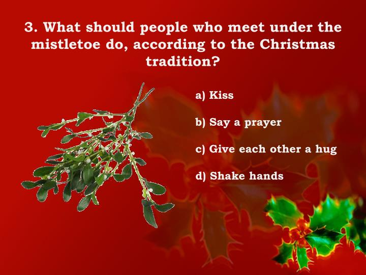 3. What should people who meet under the mistletoe do, according to the Christmas tradition?
