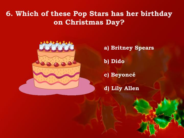 6. Which of these Pop Stars has her birthday