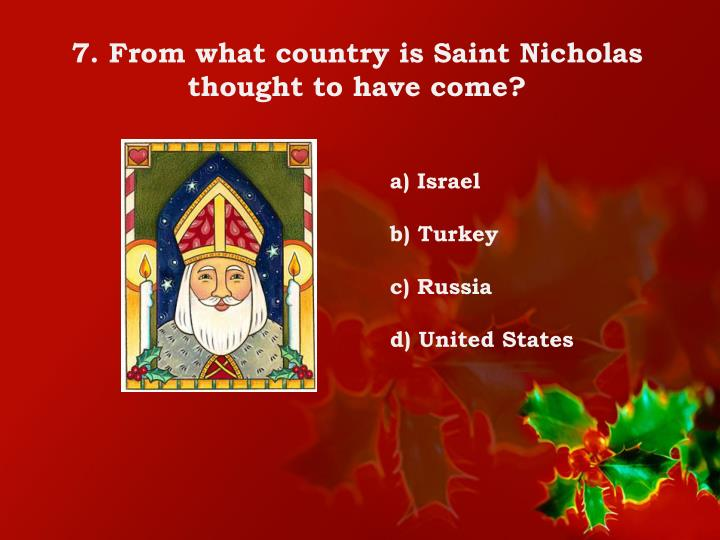 7. From what country is Saint Nicholas thought to have come?