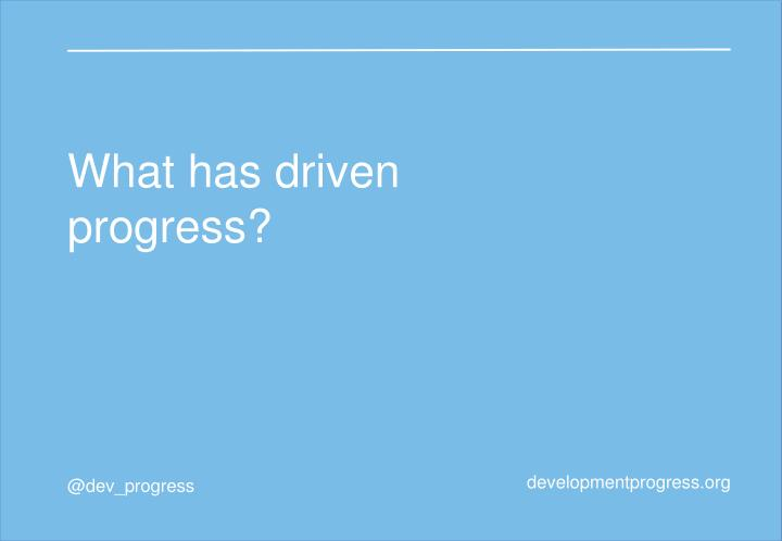 What has driven progress?