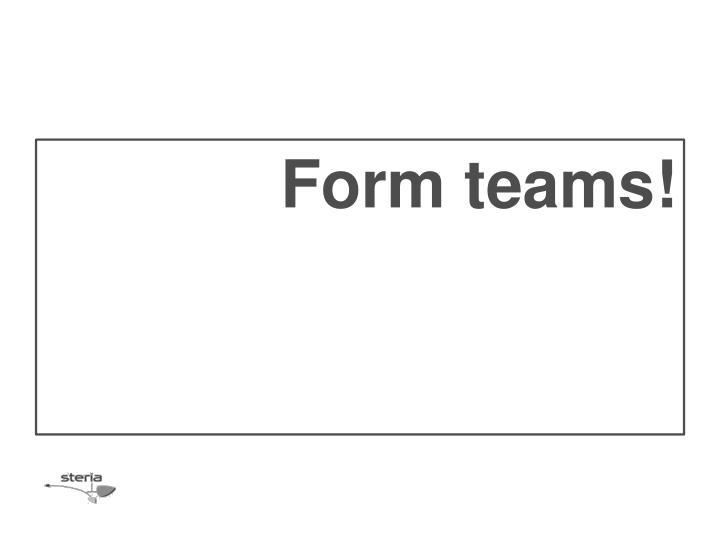 Form teams!