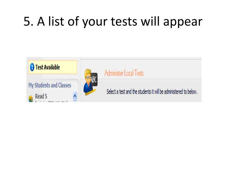 5. A list of your tests will appear