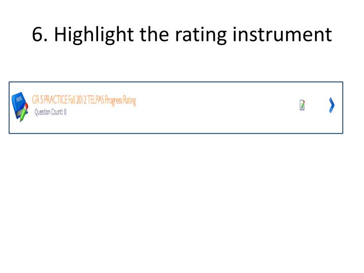 6. Highlight the rating instrument