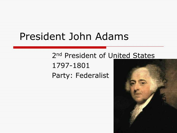 contributions of john adams as the second president of the united states