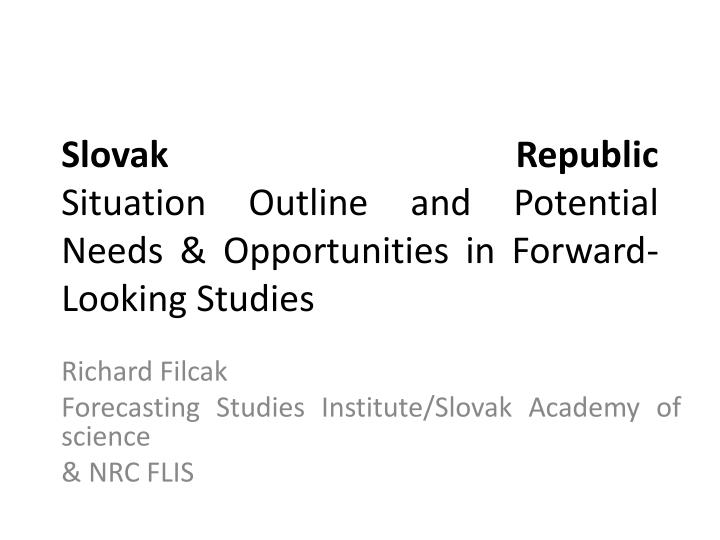 slovak republic situation outline and potential needs opportunities in forward looking studies n.