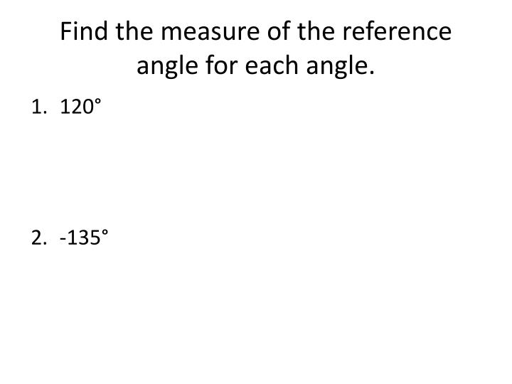 Find the measure of the reference angle for each angle.