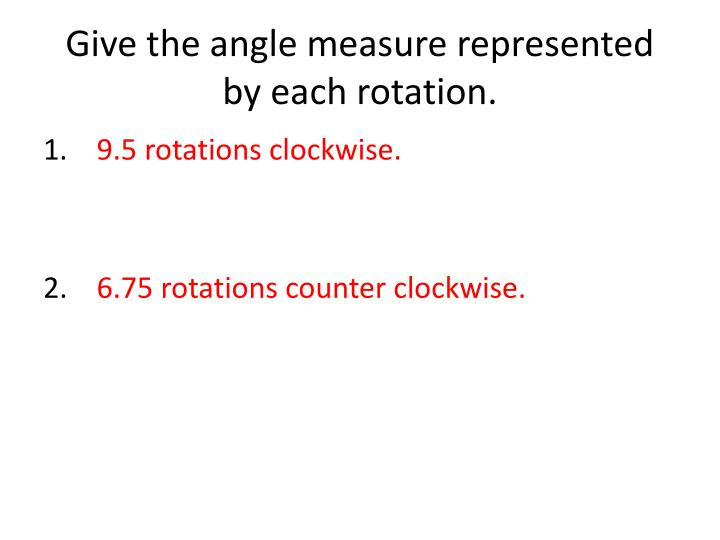 Give the angle measure represented by each rotation.